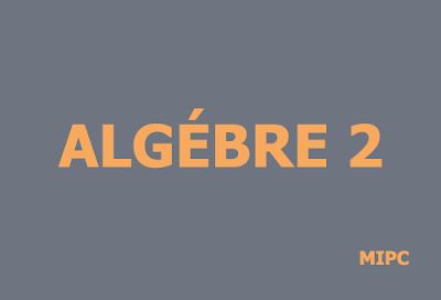 cours algebre 2 mipc