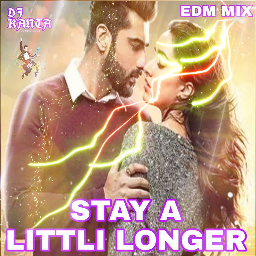 Ek Do Teen Baaghi 2 Djmix: Stay A Little Longe ~ EDM MIX ~ Dj Kanta