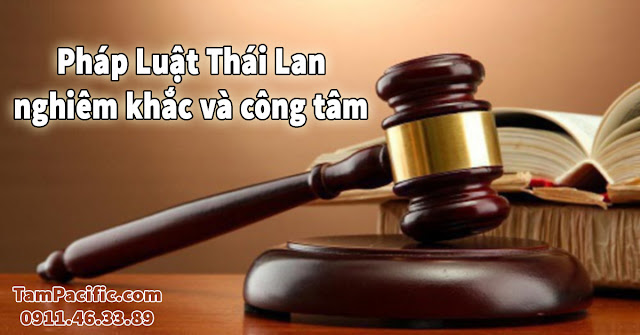 Pháp luật Thái Lan nghiêm khắc và công tâm www.tampacific.com