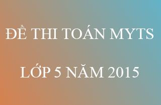 De thi toan myts nam 2015 danh cho hoc sinh lop 5