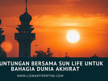 3 Keuntungan Bersama Sun Life Untuk Bahagia Dunia Akhirat