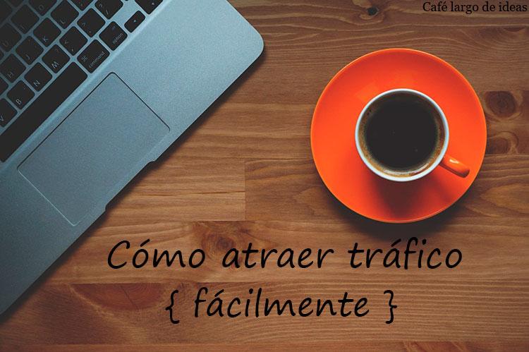 Cómo atraer tráfico a tu blog fácilmente