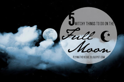 5 Witchy Things To Do On The Full Moon