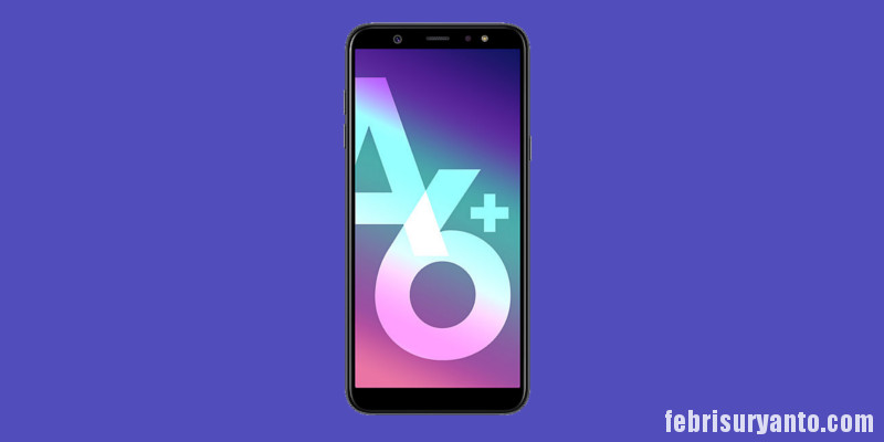 Jual Samsung A6 Plus Murah, Kredit Samsung A6 Plus, Harga Samsung A6 Plus, Spesifikasi Samsung A6 Plus, Kekurangan dan Kelebihan Samsung A6 Plus