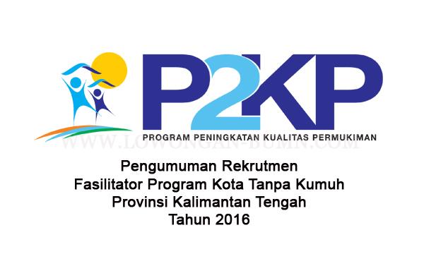 Pengumuman Rekrutmen Fasilitator Program Kota Tanpa Kumuh Provinsi Kalimantan Tengah Tahun 2016