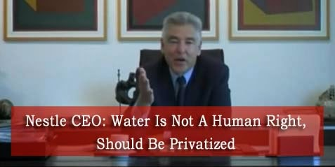 Nestle CEO - Water Is Not A Human Right, Should Be Privatized - He even takes a firm stance behind Monasnto's GMOs and their proven safety - Phychopaths rule the World