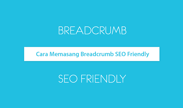Cara Memasang Breadcrumbs SEO Friendly