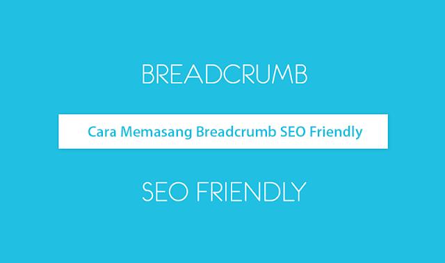 Bagaimana Memasang Breadcrumbs SEO Friendly Dengan Baik