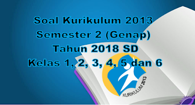 Soal Kurikulum 2013 Semester 2 (Genap) tahun 2018