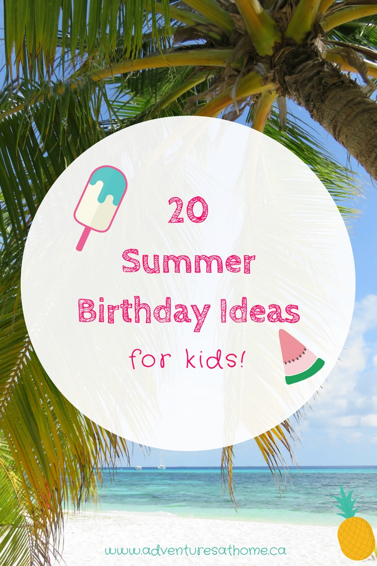 20 Summer Birthday Ideas For Kids | Adventures at Home