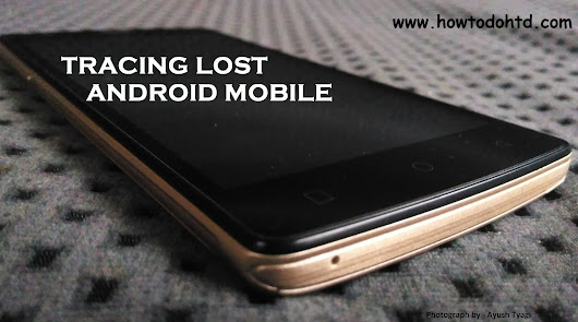 How To Trace Lost Android Mobile With Google - How to do HTD