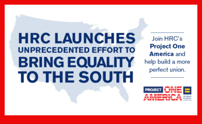 An outline of a map of the mainland United States, with this text superimposed, the Human Rights Campaign launches Project One America, a gay equality campaign, in the deep south.