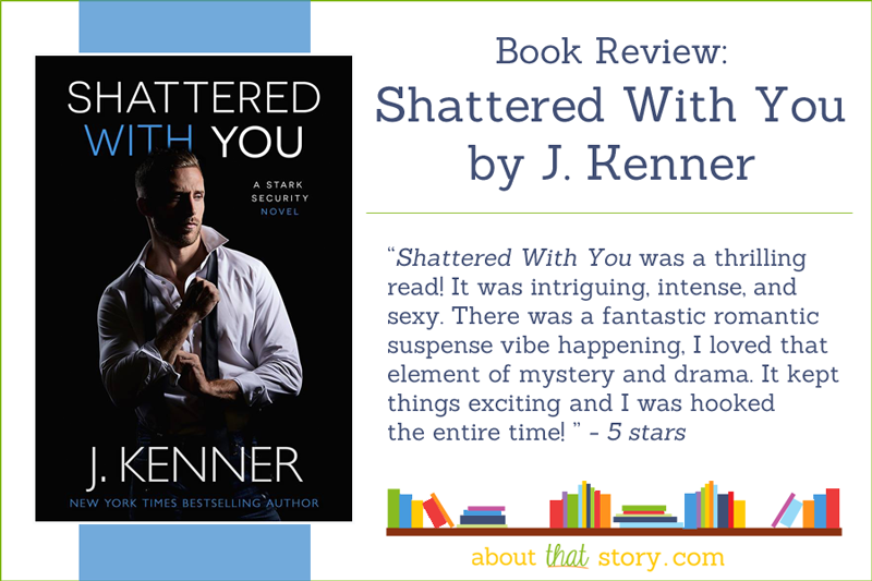Book Review: Shattered With You by J. Kenner | About That Story