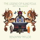 Benjamin Taylor: The Legend of Kung Folk