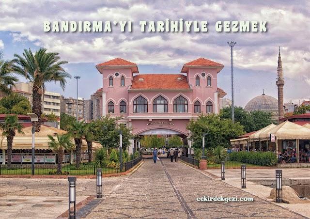 BANDIRMA'YI TARİHİ İLE GEZMEK