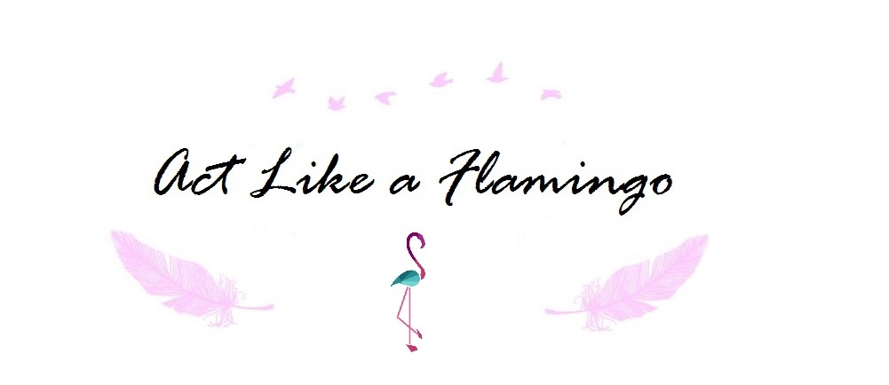 ~ Act Like A Flamingo ~