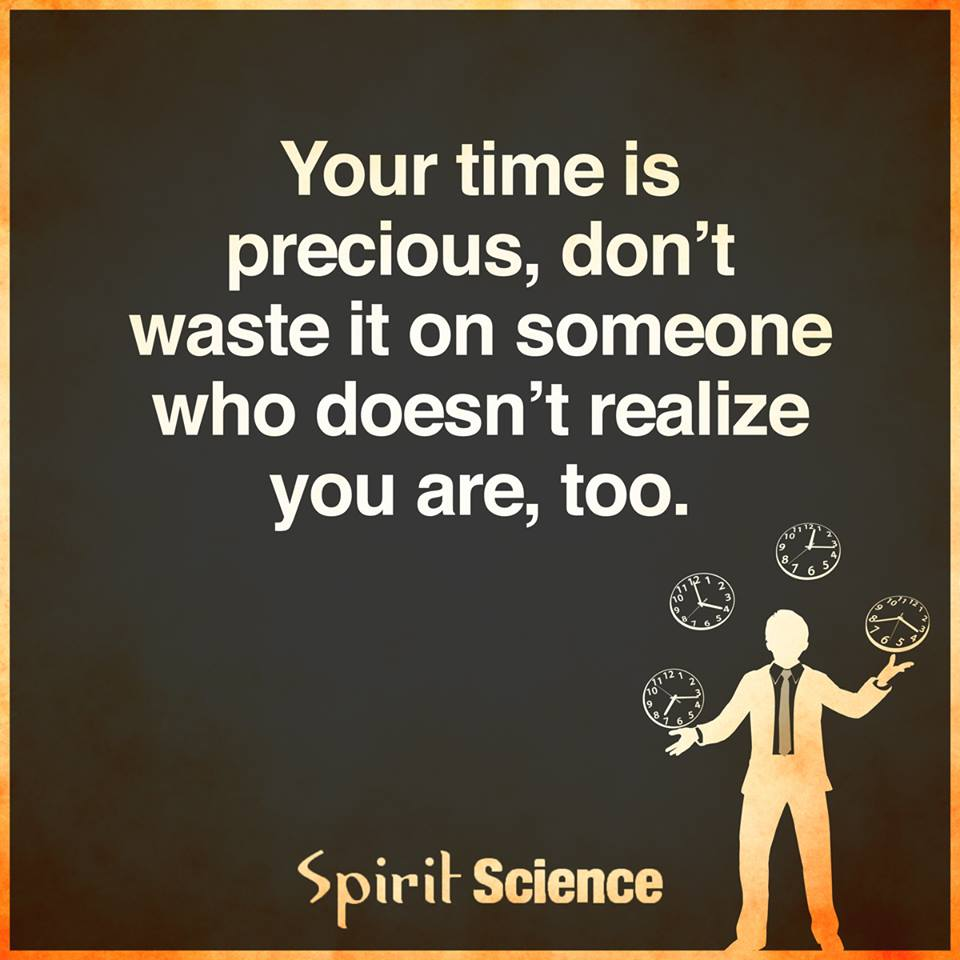 Your Time Is Precious Dont Waste It On Someone Who Doesnt Realize