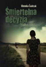 """Weronika Świńczak - """"Śmiertelna decyzja"""""""