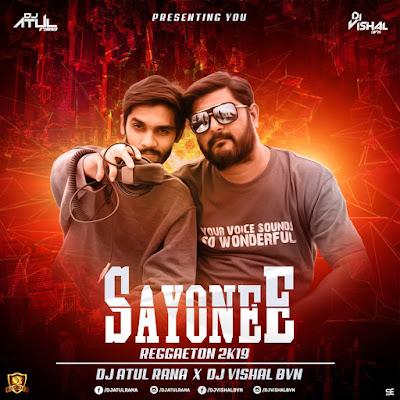 Sayonee (Raggeton 2K19) – DJ Atul Rana x DJ Vishal BVN