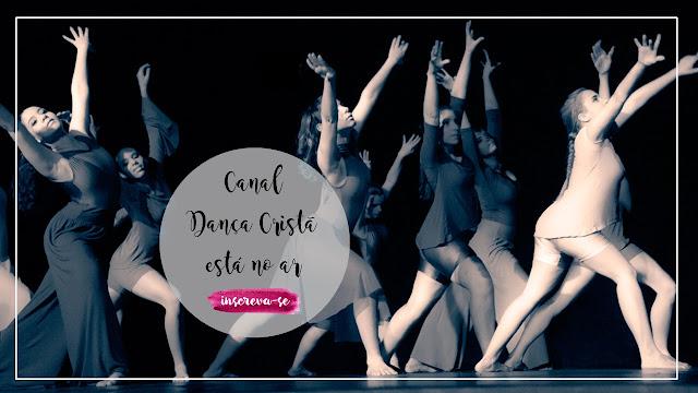 Canal Dança Cristã está no ar, Ministério de dança, pessoas dançando, Blog Dança Cristã, por Milene Oliveira