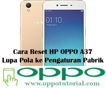 Cara Reset HP OPPO A37 Lupa Pola ke Pengaturan Pabrik
