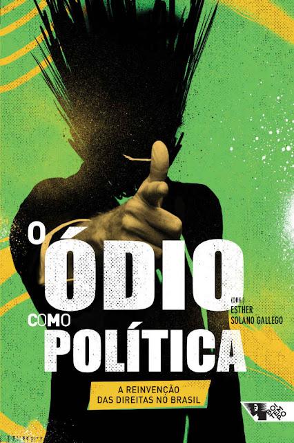 O ódio como política a reinvenção das direitas no Brasil - Esther Solano