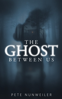 The Ghost Between Us (Pete Nunweiler)