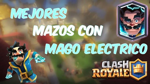 Los 5 Mejores Mazos con Mago Eléctrico Clash Royale