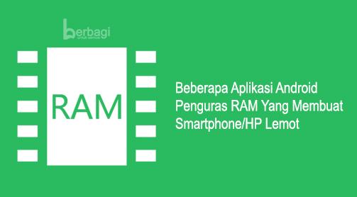 Beberapa Aplikasi Android Penguras RAM Yang Membuat Smartphone/HP Lemot