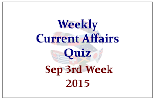 Weekly Current Affairs Quiz- September 3rd Week 2015