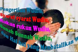 Pengertian Wudlu, Syarat syarat Wudlu, Rukun rukun Wudlu, Sunah Sunnah Wudlu, dan Hal hal yang Membatallkan Wudlu