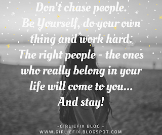 GirlieFix Blog - Don't chase people, work hard, be yourself and do your thing.