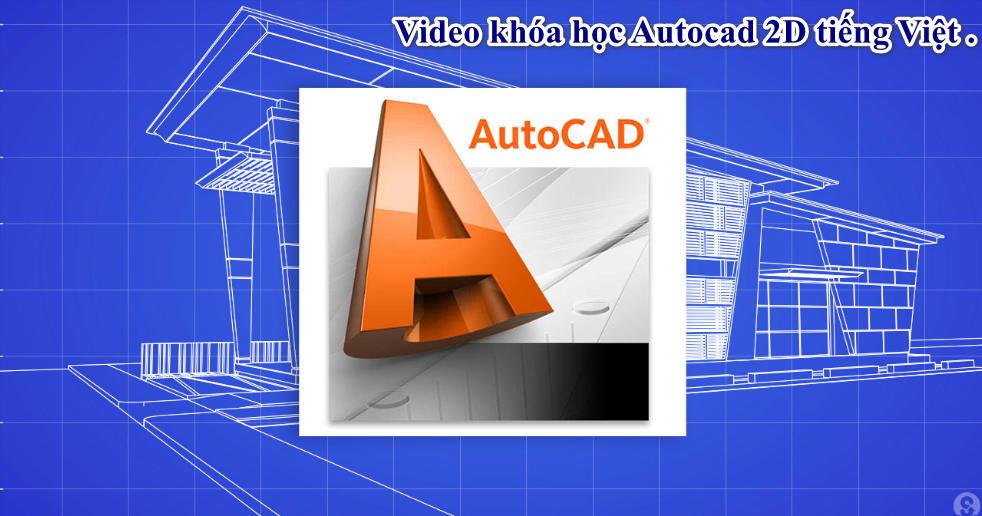 Video khóa học Autocad 2D tiếng Việt - FREE