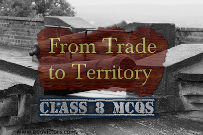 CBSE Class 8 - Our Pasts III - CH2 - From Trade to Territory (MCQs) (#cbsenotes)