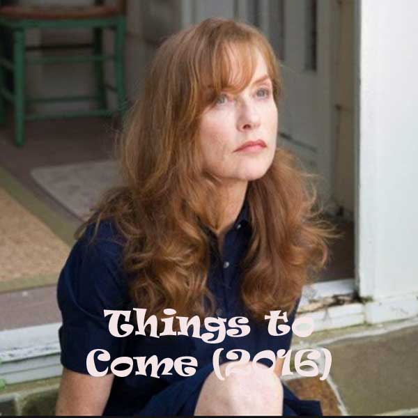 Things to Come, Film Things to Come, Things to Come Synopsis, Things to Come Trailer, Things to Come Review, Download Poster Film Things to Come 2016