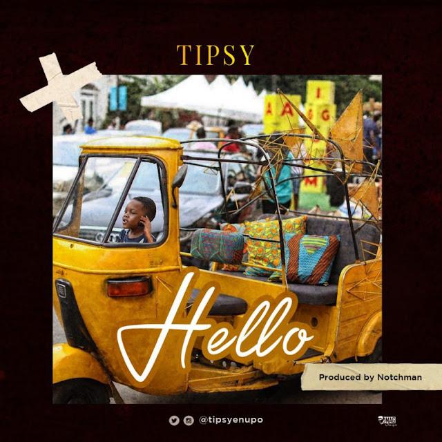 [Music] Tipsy – Hello | @TipsyEnupo
