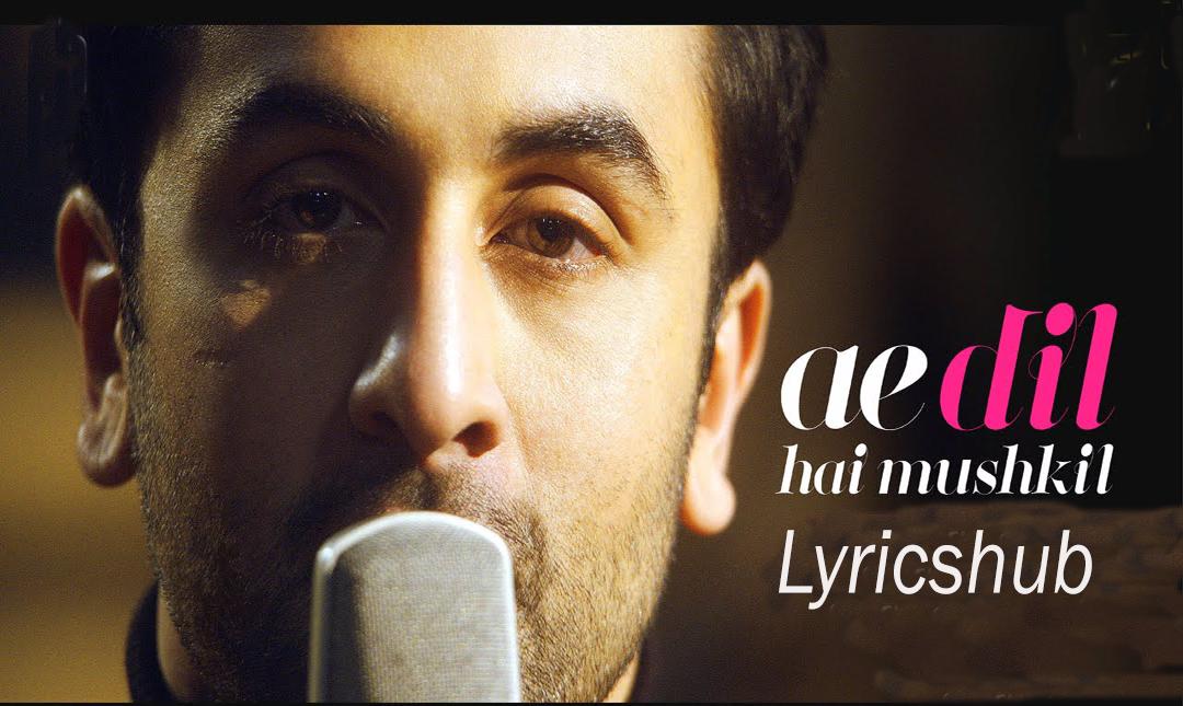 Lyrics Hub Lyricshub Ae Dil Hai Mushkil Title Song Lyrics Is From Ae Dil Hai Mushkil 2016