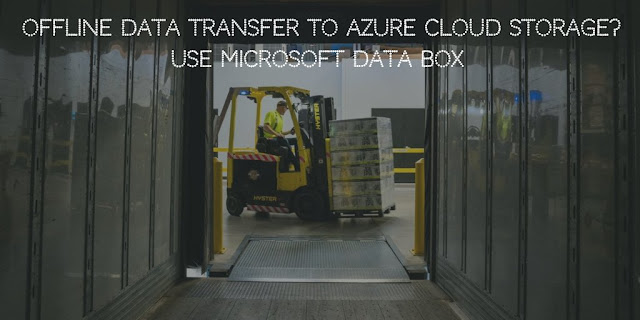 Offline Data Transfer to Azure Cloud Storage? Use Microsoft Data Box