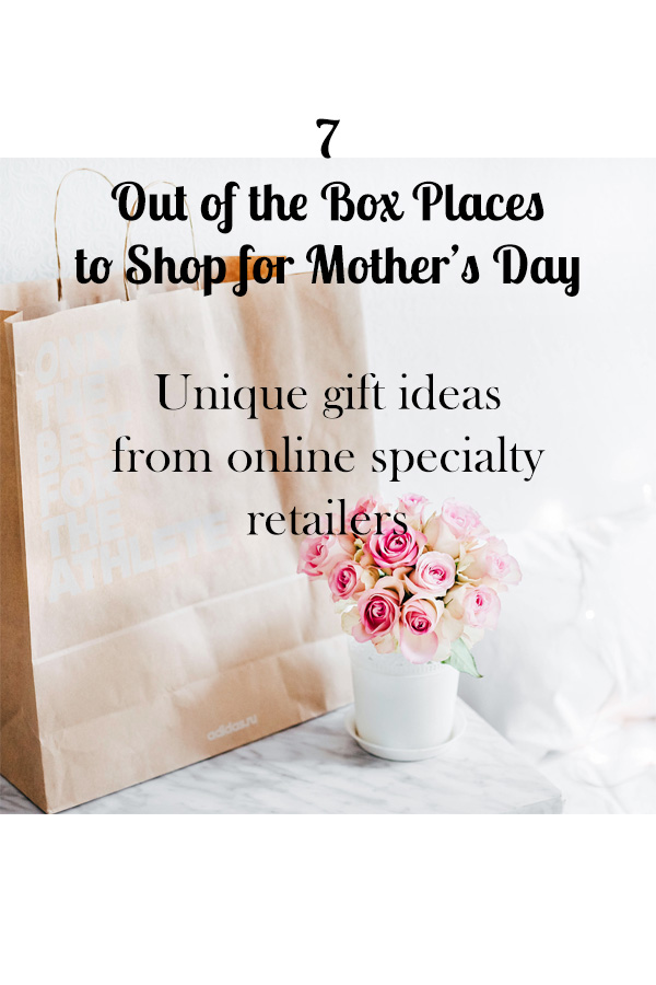 7 Out of the Box places to shop for Mother's Day gifts