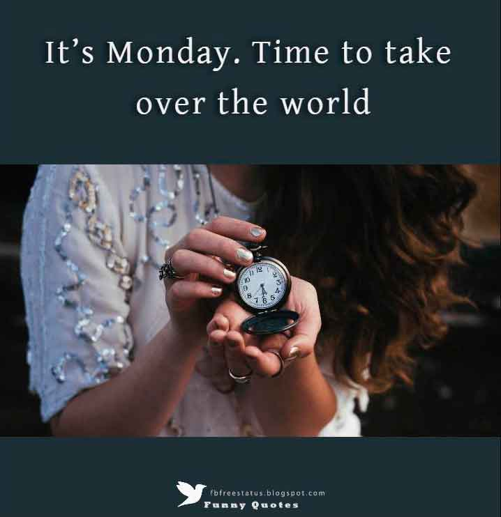 It�s Monday. Time to take over the world.