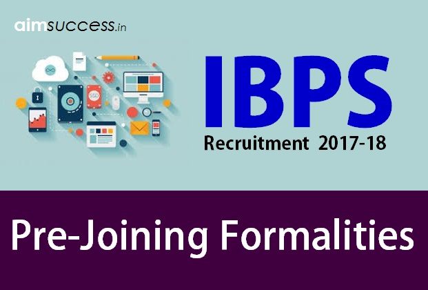 IBPS Recruitment 2017-18 Pre-Joining Formalities
