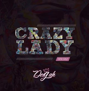 "Deigah – ""Crazy Lady"" (She Say)"