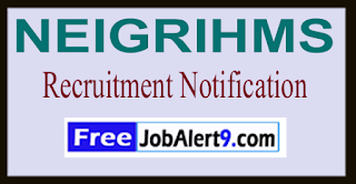 NEIGRIHMS North Eastern Indira Gandhi Regional Institute of Health & Medical Sciences Recruitment Notification 2017 Last Date 30-06-2017