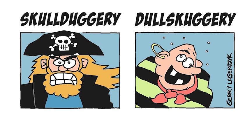 skullduggery dullskuggery, a Gerry Lagendyk cartoon