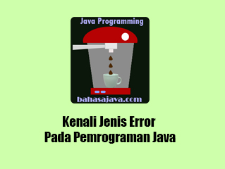 Kenali Jenis Error Pada Pemrograman Java