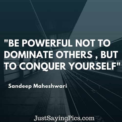 sandeep-maheshwari-quotes-Be- powerful-not-to-dominate-others-but-to-conquer-yourself