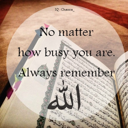 Quran Quotes - No matter how busy you are always remember Allah