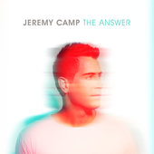 Jeremy Camp The Answer Christian Gospel Lyrics