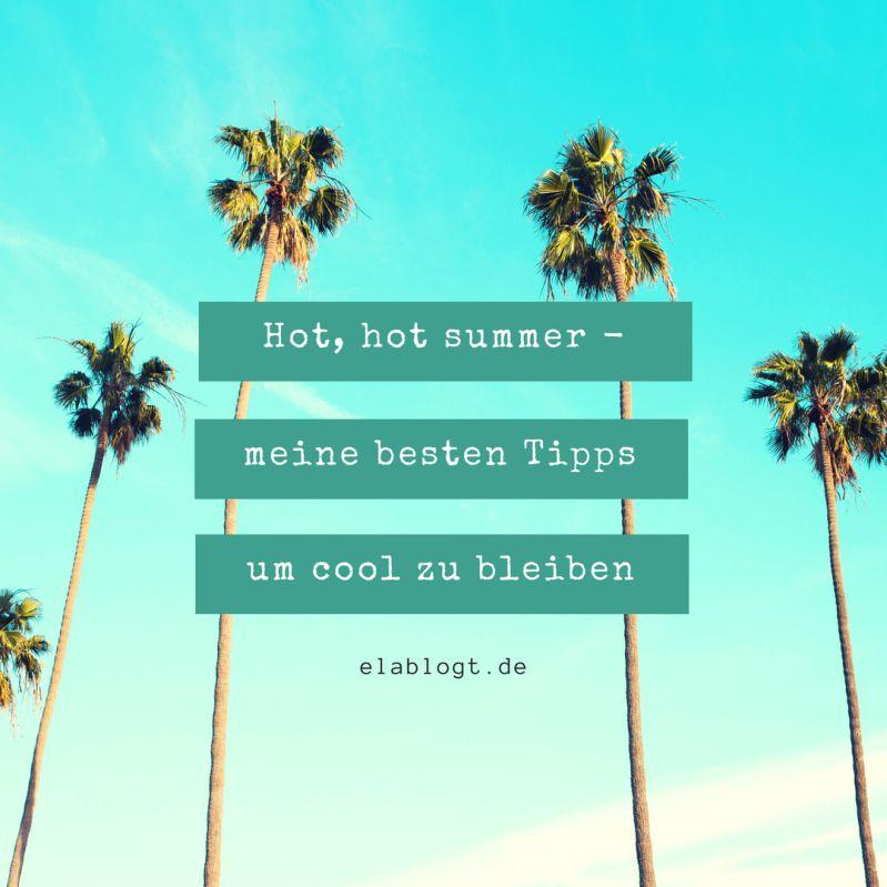 hot summer tipps zum cool bleiben