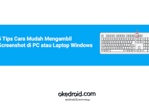 5 Tips Cara Mudah Mengambil Screenshot di PC atau Laptop Windows